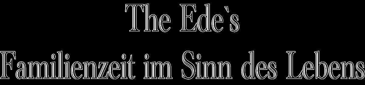 The Ede`s – Familienzeit im Sinn des Lebens